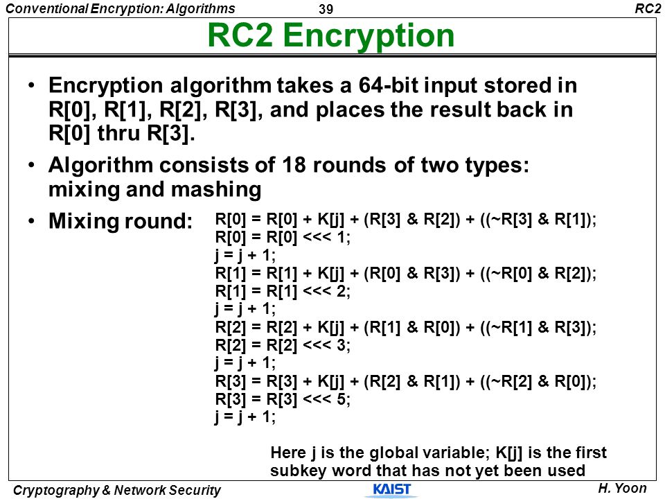 RC2 RC2 Encryption. Encryption algorithm takes a 64-bit input stored in R[0], R[1], R[2], R[3], and places the result back in R[0] thru R[3].